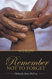 Remember Not to Forget  -     By: Deborah Sims McCoy