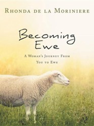 Becoming Ewe: A Woman's Journey from You to Ewe  -     By: Rhonda De La Moriniere