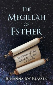 The Megillah of Esther: Revelation of That Which Is Hidden-A Parable