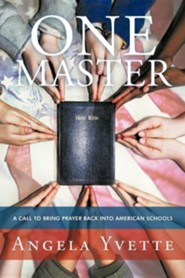 One Master: A Call to Bring Prayer Back Into American Schools  -     By: Angela Yvette