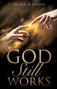 God Still Works  -     By: Eddie Watson