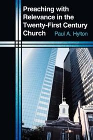 Preaching with Relevance in the Twenty-First Century Church  -     By: Paul A. Hylton