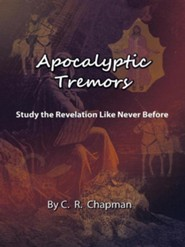 Apocalyptic Tremors: Study the Revelation Like Never Before  -     By: C.R. Chapman