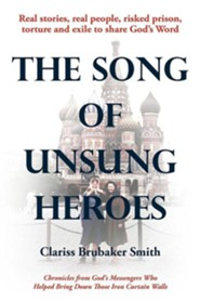 The Song of Unsung Heroes: Chronicles from God's Messengers Who Helped Bring Down Those Iron Curtain Walls  -     By: Clariss Brubaker Smith