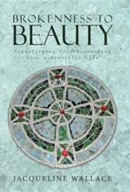 Brokenness to Beauty: Transforming Your Brokenness Into a Beautiful Life  -     By: Jacqueline Wallace