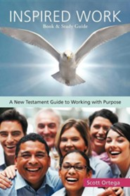 Inspired Work: A New Testament Guide to Working with Purpose  -     By: Scott Ortega