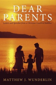 Dear Parents: Letters and Speeches from a Christian Coach to Families  -     By: Matthew J. Wunderlin