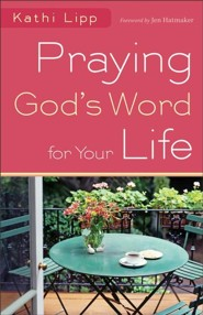 Praying God's Word for Your Life   -              By: Kathi Lipp