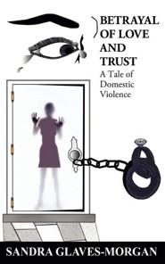 Betrayal of Love and Trust: A Tale of Domestic Violence  -     By: Sandra Glaves-Morgan