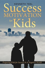 Success Motivation for Kids: Preparing Kids for Success in a Negative World