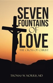 Seven Fountains of Love: The Cross of Christ  -     By: Thomas W. Morris