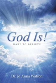 God Is!: Dare to Believe  -     By: Dr. Jo Anna Watson