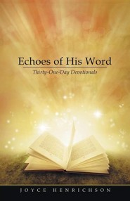 Echoes of His Word: Thirty-One-Day Devotionals  -     By: Joyce Henrichson