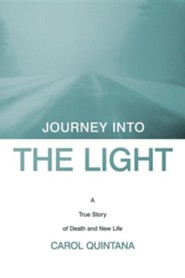 Journey Into the Light: A True Story of Death and New Life  -     By: Carol Quintana