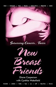 New Breast Friends: Surviving Cancer... Twice.  -     By: Diane Casperson, Cynthia Wakefield