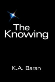 The Knowing  -     By: K.A. Baran