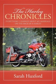 The Harley Chronicles: Everything I Learned about My Marriage on the Back of a Harley  -     By: Sarah Huxford