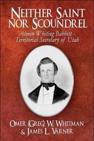 Neither Saint Nor Scoundrel: Almon Whiting Babbitt - Territorial Secretary of Utah