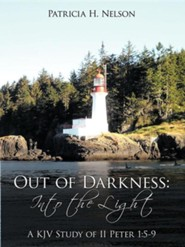 Out of Darkness: Into the Light: A KJV Study of II Peter 1:5-9  -     By: Patricia H. Nelson