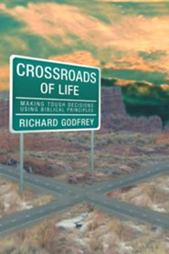Crossroads of Life: Making Tough Decisions Using Biblical Principles  -     By: Richard Godfrey