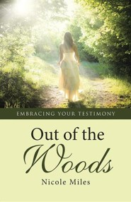 Out of the Woods: Embracing Your Testimony  -     By: Nicole Miles