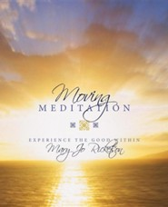 Moving Meditation: Experience the Good Within  -     By: Mary Jo Ricketson