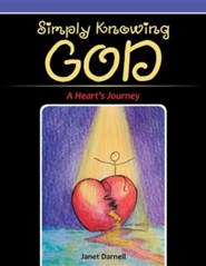 Simply Knowing God: A Heart's Journey  -     By: Janet Darnell