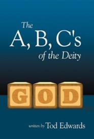 The A, B, C's of the Deity  -     By: Tod Edwards