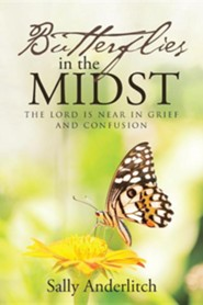 Butterflies in the Midst: The Lord Is Near in Grief and Confusion  -     By: Sally Anderlitch