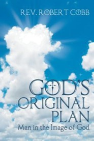 God's Original Plan: Man in the Image of God  -     By: Rev. Robert Cobb