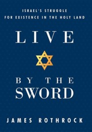 Live by the Sword: Israel's Struggle for Existence in the Holy Land