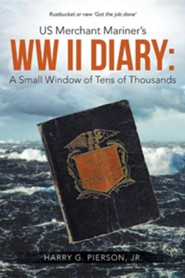 Us Merchant Mariner's WW II Diary: A Small Window of Tens of Thousands