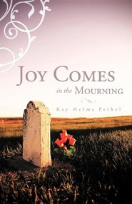 Joy Comes in the Mourning  -     By: Kay Helms Pethel
