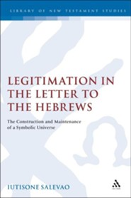 Legitimation in the Letter to the Hebrews: The Construction &  Maintenance of a Symbolic Universe  -     By: Iutisone Salevao