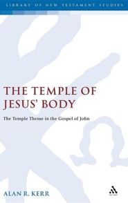The Temple of Jesus' Body  -     By: Alan Kerr