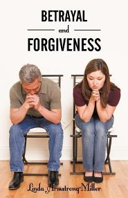 Betrayal and Forgiveness  -     By: Linda Armstrong-Miller