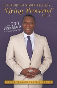 Distinguished Wisdom Presents...Living Proverbs Vol.1: Over 500 Wisdom Nuggets to Enrich Your Life