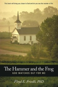 The Hammer and the Frog, God Watches Out for Me  -     By: Floyd E. Friedli