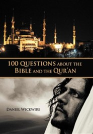 100 Questions about the Bible and the Qur'an  -     By: Daniel Wickwire