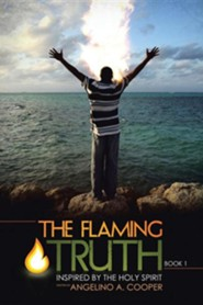 The Flaming Truth: Inspired by the Holy Spirit  -     By: Angelino A. Cooper