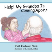 Help! My Grandpa Is Coming Apart  -     By: Ruth Harbaug Strole