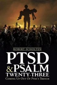 Ptsd & Psalm Twenty-Three: Coming Up Out of Ptsd's Trench