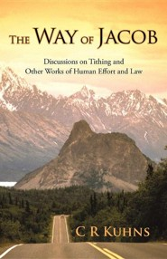 The Way of Jacob: Discussions on Tithing and Other Works of Human Effort and Law  -     By: C.R. Kuhns