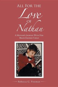 All for the Love of Nathan: A Mother's Journey with Her Brain-Injured Child  -     By: Rebecca G. Freeman