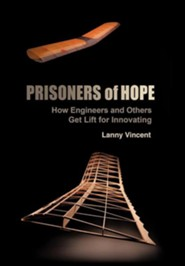Prisoners of Hope: How Engineers and Others Get Lift for Innovating  -     By: Lanny Vincent