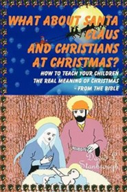What about Santa Claus and Christians at Christmas? How to Teach Your Children the Real Meaning of Christmas - From the Bible  -     By: David L. Stanbrough