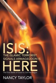 Isis: The Islamic Terrorist Signals Armageddon Is Here: The Final Battle of Good vs. Evil Has Begun