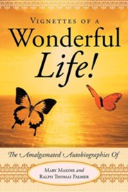 Vignettes of a Wonderful Life!: The Amalgamated Autobiographies of Mary Maxine and Ralph Thomas Palmer