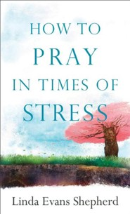 How to Pray in Times of Stress
