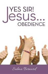 Yes Sir! Jesus...Obedience  -     By: Salma Bernard